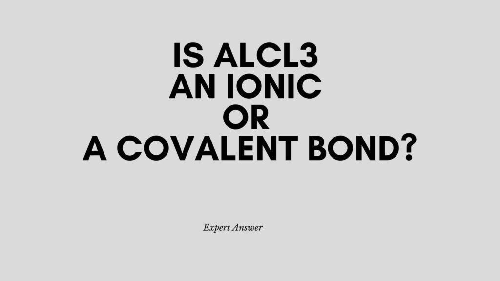 Is AlCl3 is an ionic or a covalent bond