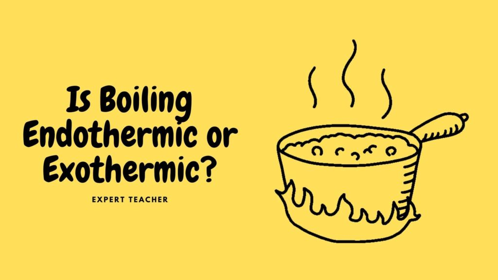 Is Boiling Endothermic or Exothermic?