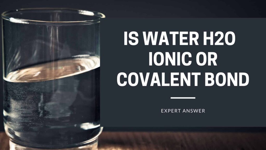 Is-Water-H2O-Ionic-or-Covalent-Bond